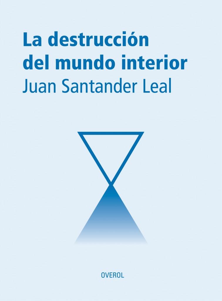 """Algunos apuntes sobre """"La destrucción del mundo interior"""" de Juan Santander"""