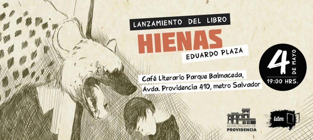 """Lanzamiento """"Hienas"""" de Eduardo Plaza – Miércoles 4 de mayo, 19 hrs – Café Literario Parque Balmaceda"""