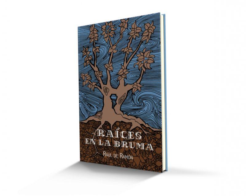 """Novedad editorial: Libro """"Raíces en la bruma"""" de Raúl de Ramón – Ediciones Nueve Noventa (Curicó)"""
