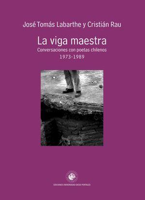 La viga maestra: Conversaciones con poetas chilenos 1973 – 1989 (José Tomás Labarthe y Cristian Rau)